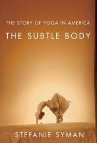 subtle-body-story-yoga-in-america-stefanie-syman-paperback-cover-art